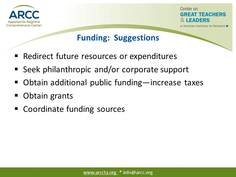 Funding: Suggestions  Redirect future resources or expenditures  Seek philanthropic and/or corporate support  Obtain additional public funding—incr