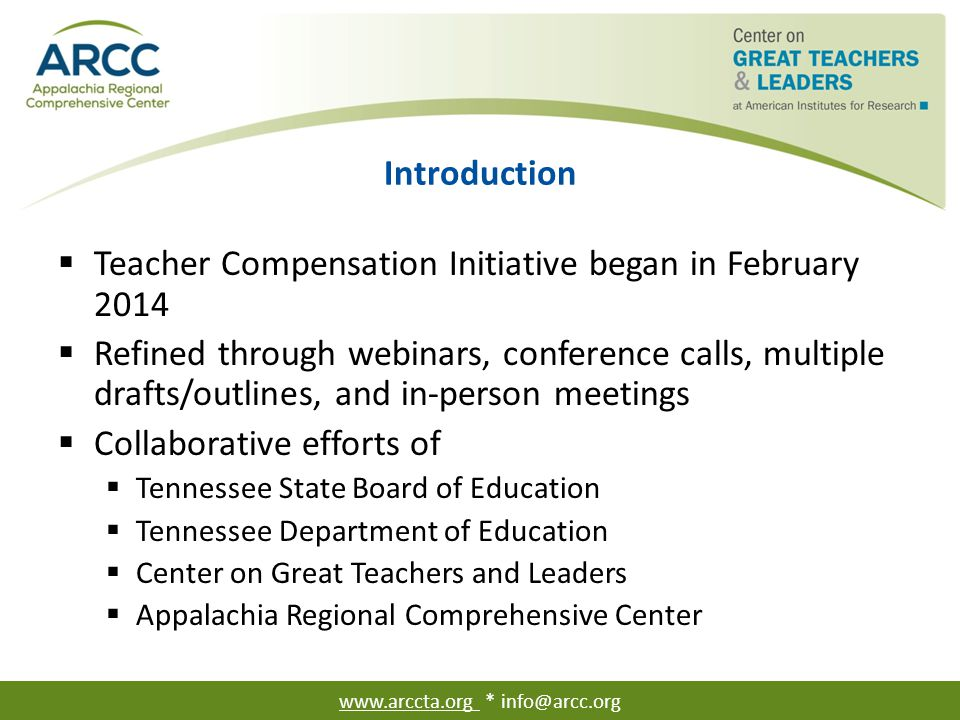 Introduction  Teacher Compensation Initiative began in February 2014  Refined through webinars, conference calls, multiple drafts/outlines, and in-p