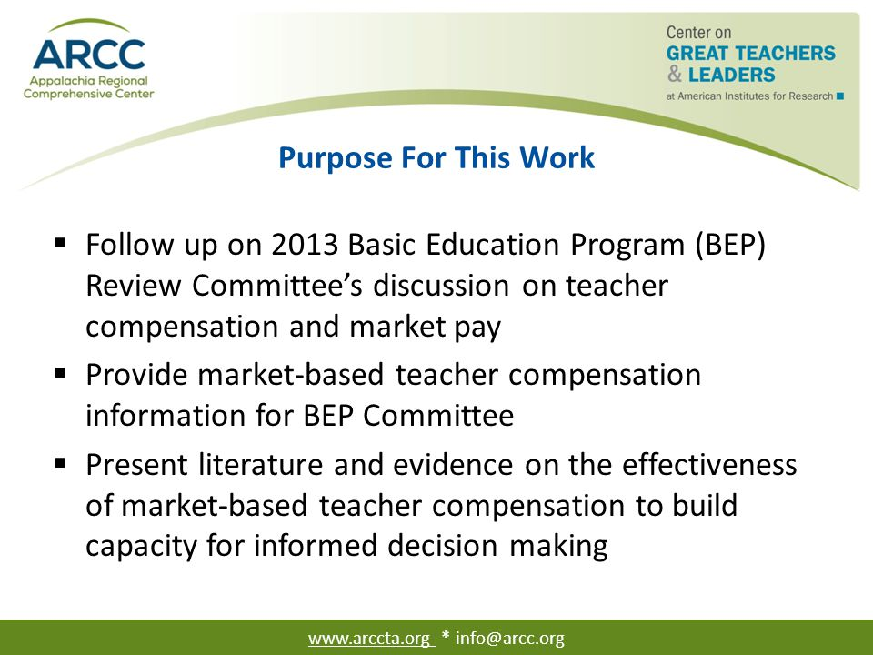 Purpose For This Work  Follow up on 2013 Basic Education Program (BEP) Review Committee's discussion on teacher compensation and market pay  Provide