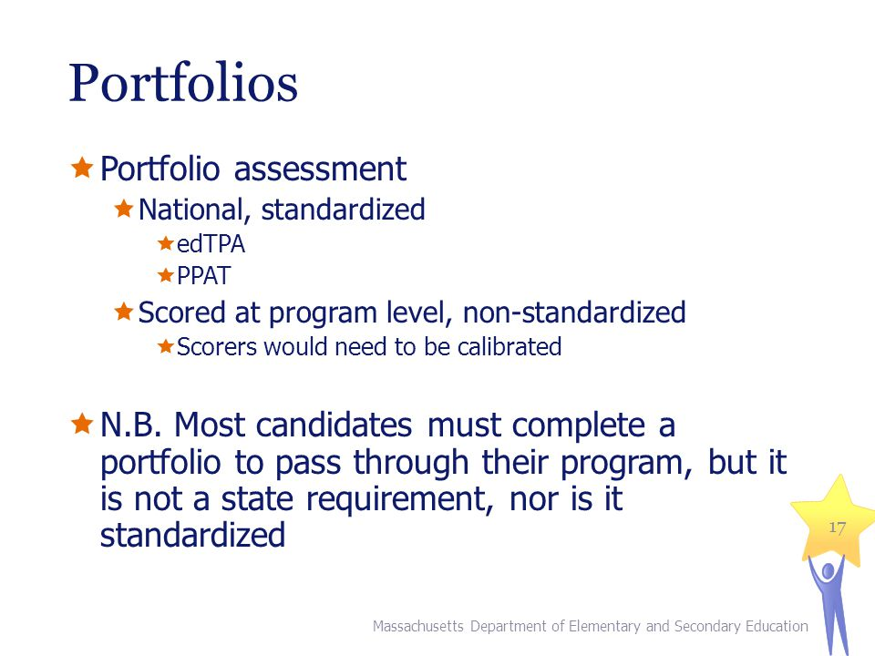 Portfolios  Portfolio assessment  National, standardized  edTPA  PPAT  Scored at program level, non-standardized  Scorers would need to be calib
