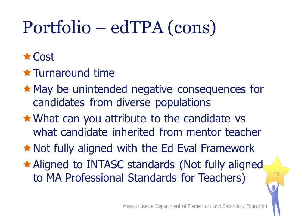 Portfolio – edTPA (cons)  Cost  Turnaround time  May be unintended negative consequences for candidates from diverse populations  What can you att