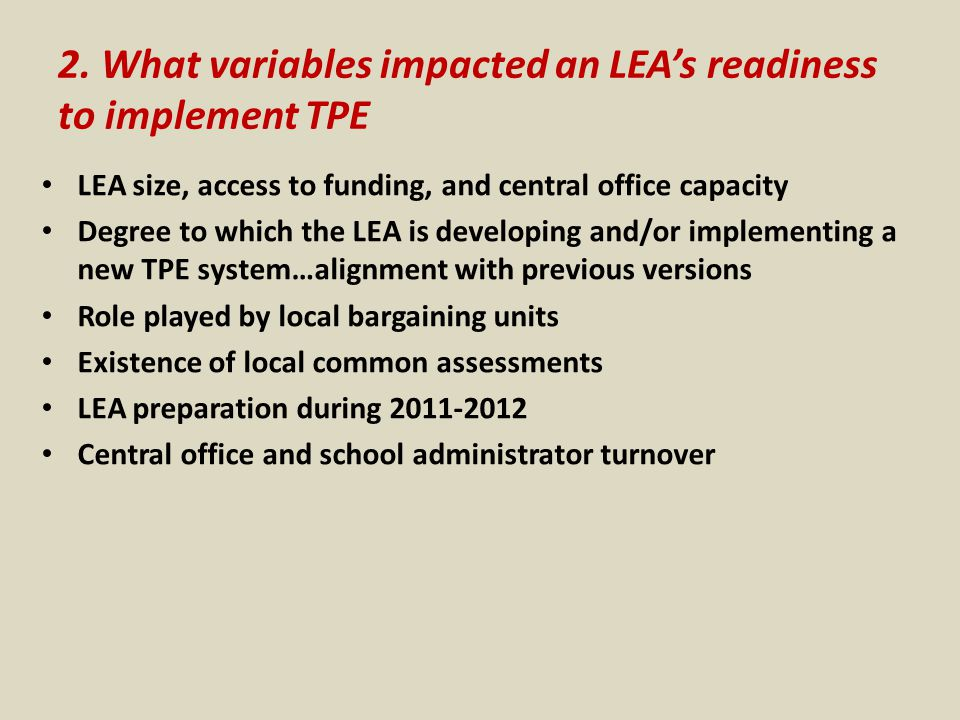 2. What variables impacted an LEA's readiness to implement TPE LEA size, access to funding, and central office capacity Degree to which the LEA is dev