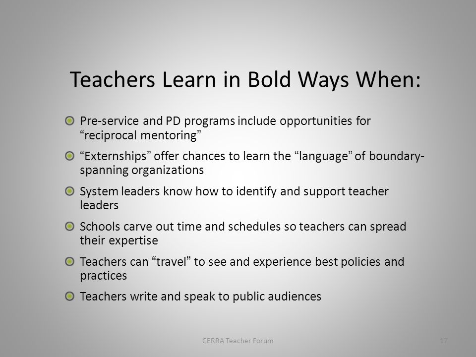 3 paths to teacher quality – Fire the bad teachers – Recruit better teachers – Invest in the teachers we have—and help spread the expertise of our most effective ones (that's YOU) 16CERRA Teacher Forum