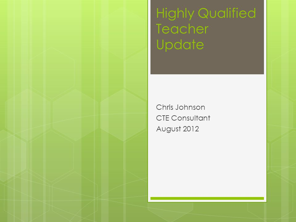 Highly Qualified Teacher Update Chris Johnson CTE Consultant August 2012
