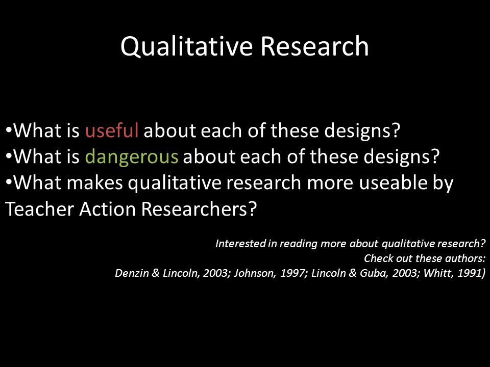 Qualitative Research What is useful about each of these designs.