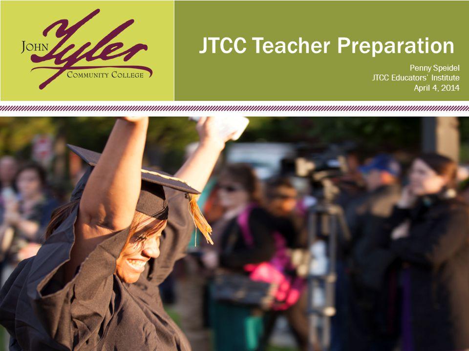 www.jtcc.edu JTCC Teacher Preparation Penny Speidel JTCC Educators' Institute April 4, 2014