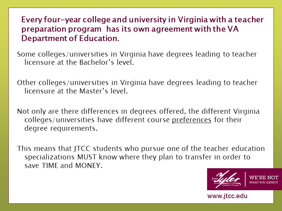 www.jtcc.edu Every four-year college and university in Virginia with a teacher preparation program has its own agreement with the VA Department of Education.