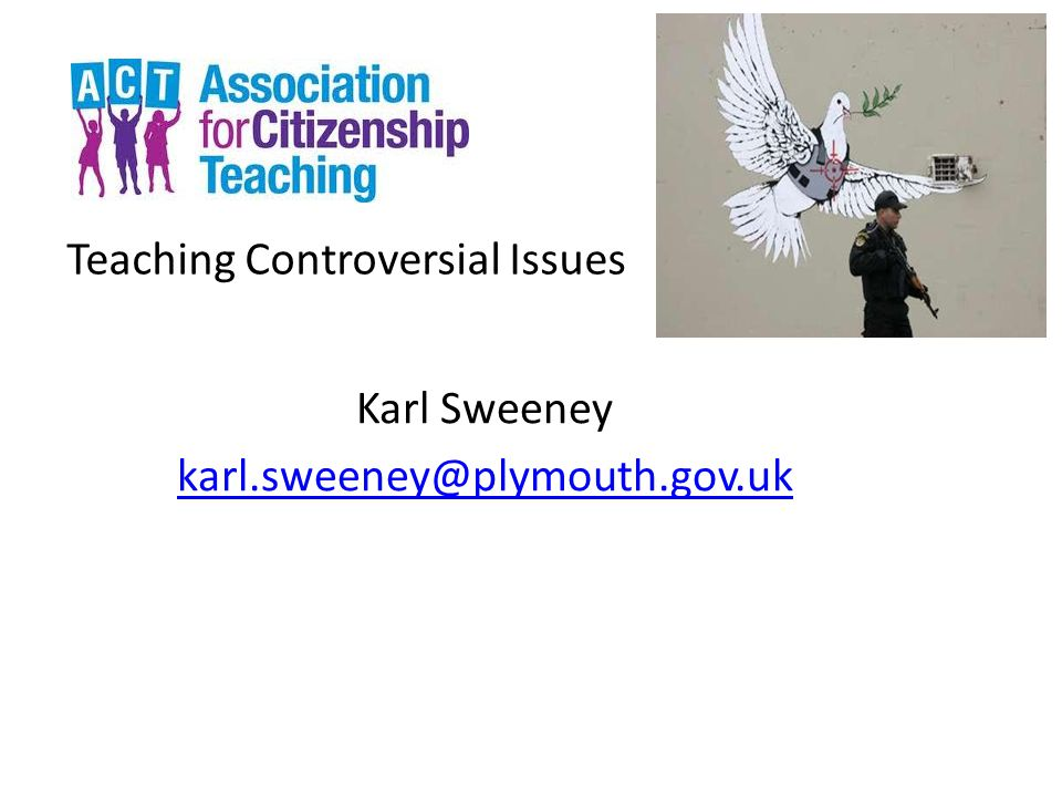 Teaching Controversial Issues Karl Sweeney karl.sweeney@plymouth.gov.uk