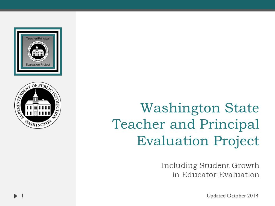 Washington State Teacher and Principal Evaluation Project Including Student Growth in Educator Evaluation 1 Updated October 2014