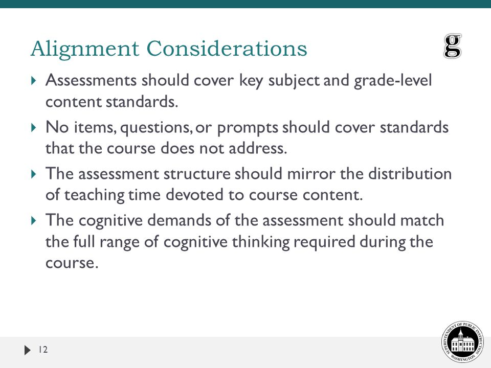  Assessments should cover key subject and grade-level content standards.  No items, questions, or prompts should cover standards that the course doe
