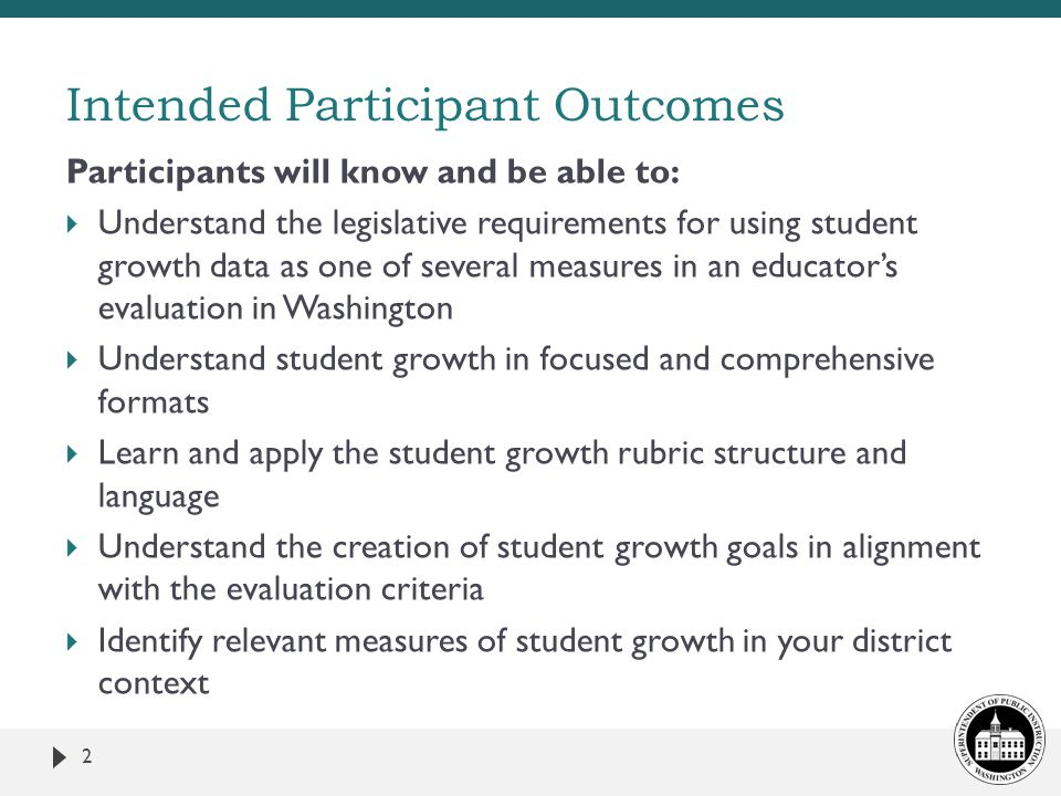 Participants will know and be able to:  Understand the legislative requirements for using student growth data as one of several measures in an educat