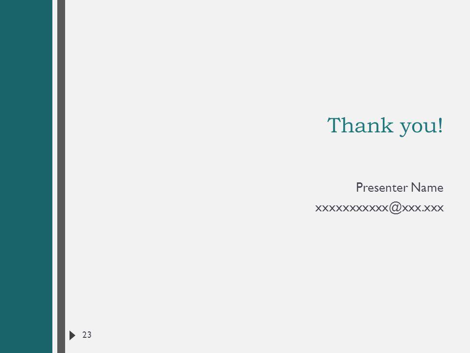 Thank you! Presenter Name xxxxxxxxxxx@xxx.xxx 23