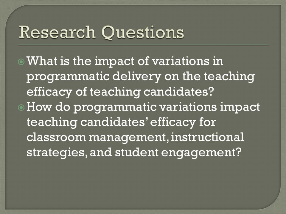  What is the impact of variations in programmatic delivery on the teaching efficacy of teaching candidates.