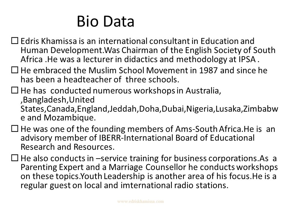 www.edriskhamissa.com Bio Data  Edris Khamissa is an international consultant in Education and Human Development.Was Chairman of the English Society of South Africa.He was a lecturer in didactics and methodology at IPSA.