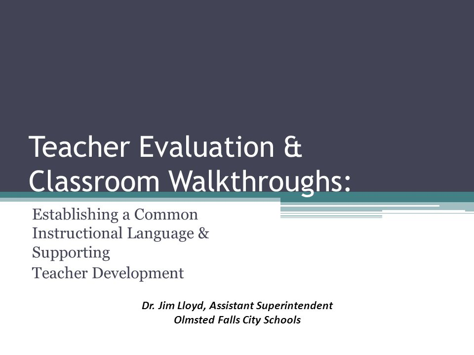Teacher Evaluation & Classroom Walkthroughs: Establishing a Common Instructional Language & Supporting Teacher Development Dr.