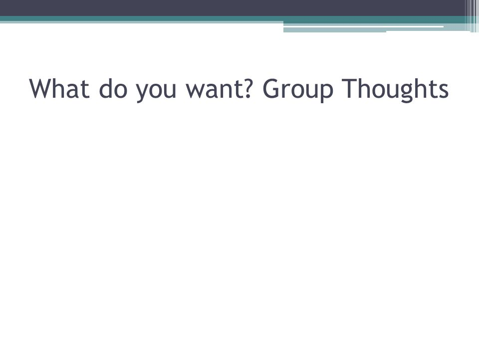 What do you want Group Thoughts