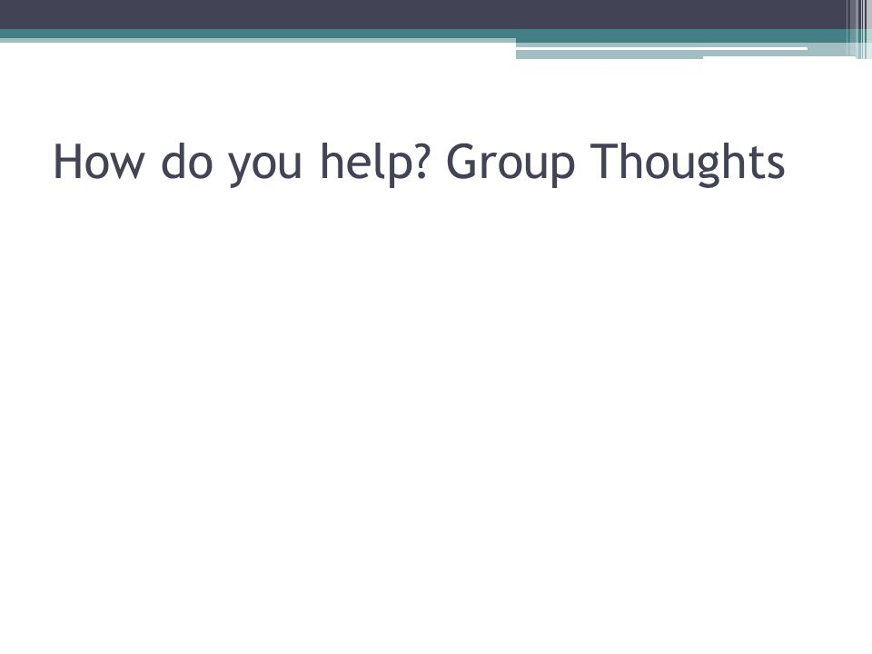 How do you help Group Thoughts