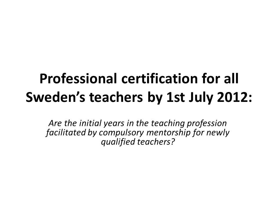 Professional certification is to be introduced for all Sweden's teachers in 2012 This step was taken in the spring government bill in which the government proposed to invest 250 billion SEK.