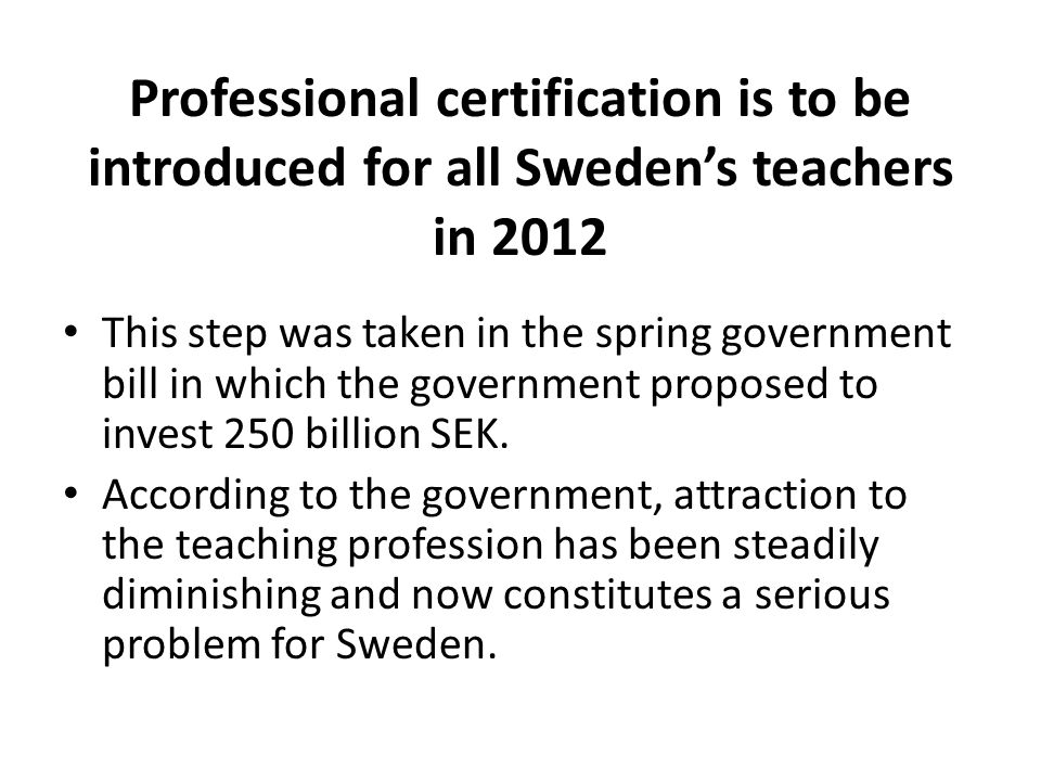 Summary and questions to discuss Professional certification for all Sweden's teachers by 1st July 2012: Are the initial years in the teaching profession facilitated by for instance compulsory mentorship for newly qualified teachers.