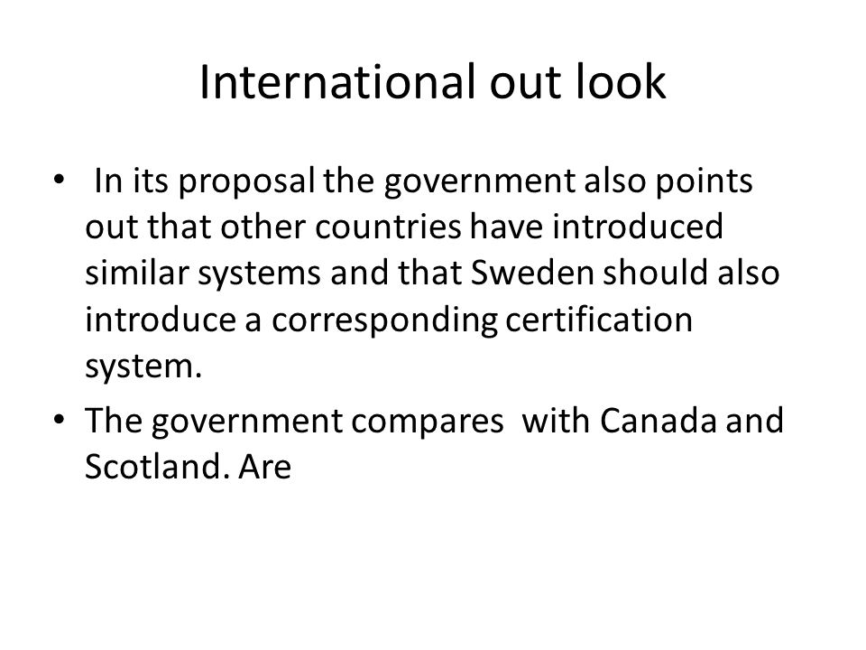 International out look In its proposal the government also points out that other countries have introduced similar systems and that Sweden should also introduce a corresponding certification system.