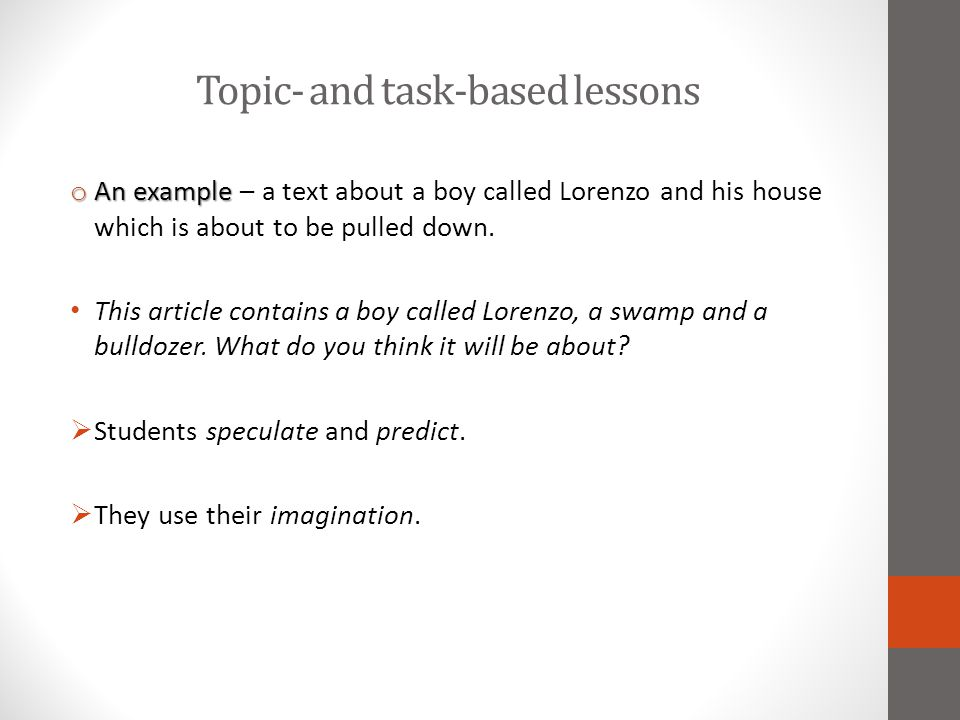 Topic- and task-based lessons o An example o An example – a text about a boy called Lorenzo and his house which is about to be pulled down. This artic