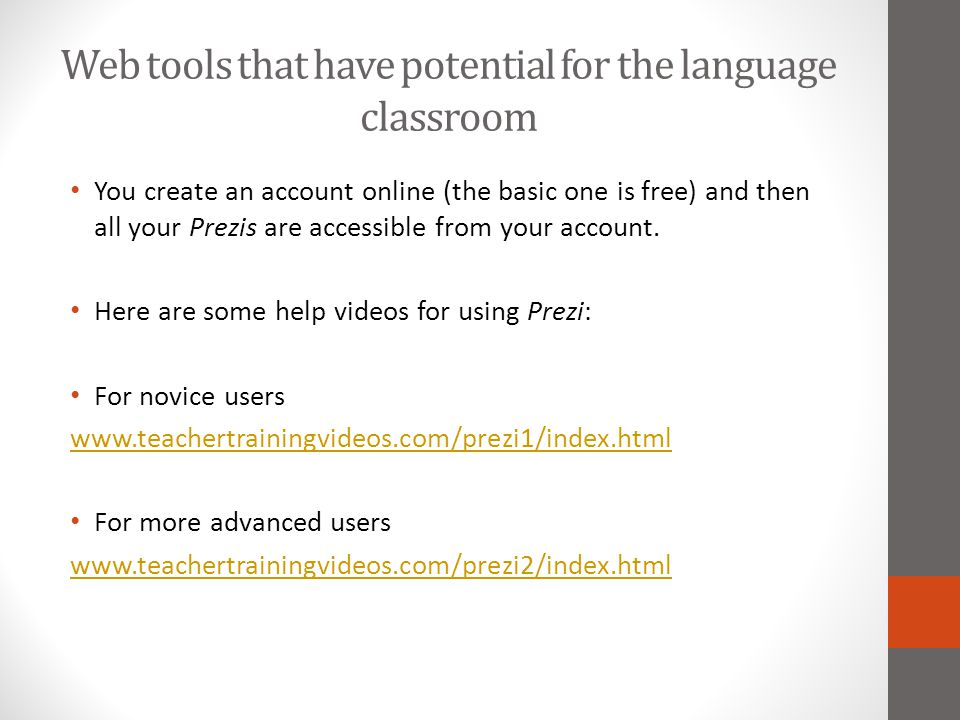 Web tools that have potential for the language classroom You create an account online (the basic one is free) and then all your Prezis are accessible
