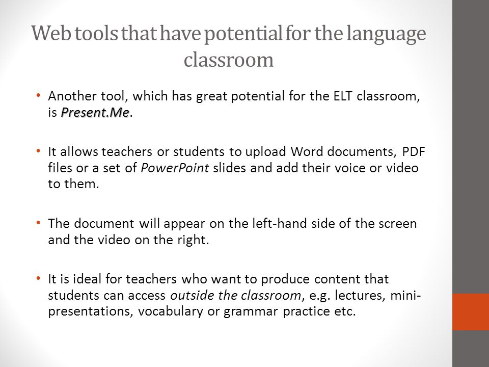 Web tools that have potential for the language classroom Present.Me Another tool, which has great potential for the ELT classroom, is Present.Me. It a