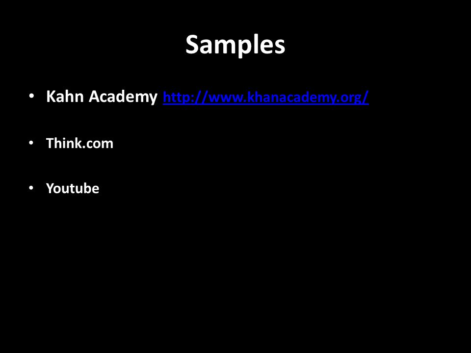 Samples Kahn Academy http://www.khanacademy.org/ http://www.khanacademy.org/ Think.com Youtube