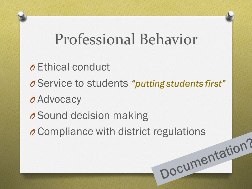 """Professional Behavior O Ethical conduct O Service to students """"putting students first"""" O Advocacy O Sound decision making O Compliance with district r"""
