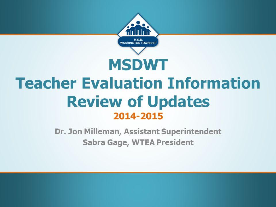 Dr. Jon Milleman, Assistant Superintendent Sabra Gage, WTEA President MSDWT Teacher Evaluation Information Review of Updates 2014-2015