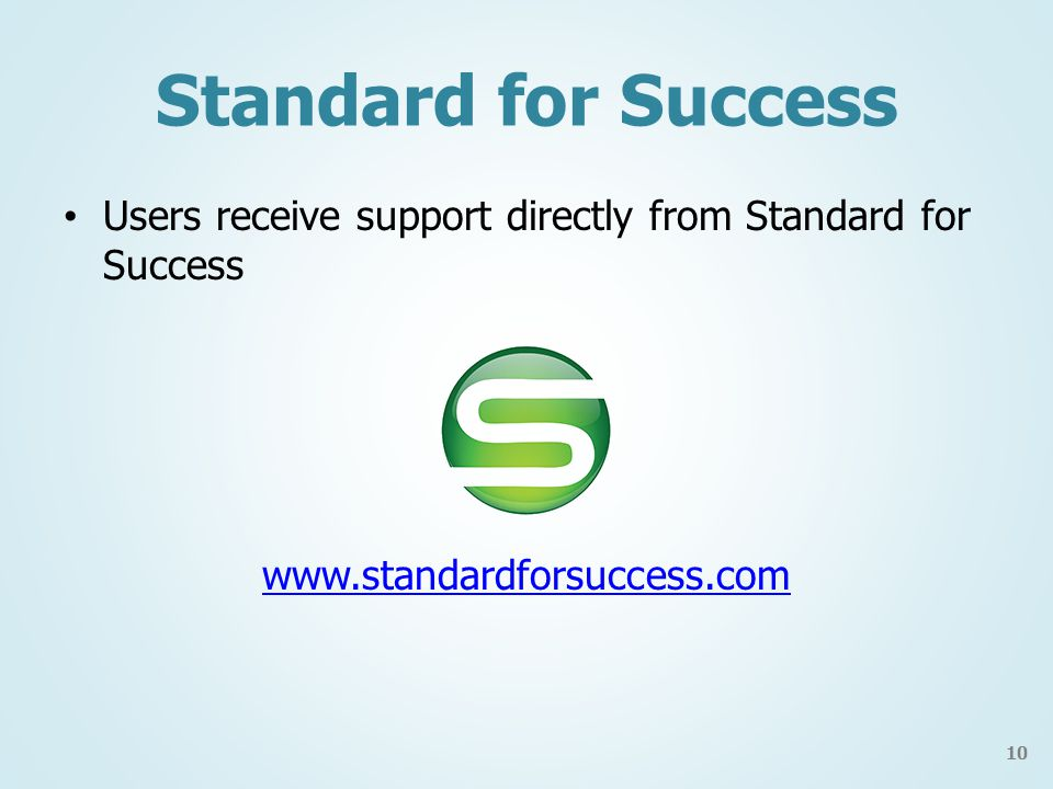 Standard for Success Users receive support directly from Standard for Success www.standardforsuccess.com 10