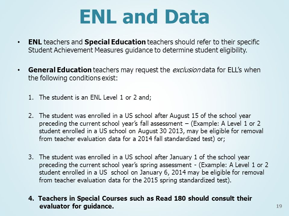 ENL and Data ENL teachers and Special Education teachers should refer to their specific Student Achievement Measures guidance to determine student eligibility.