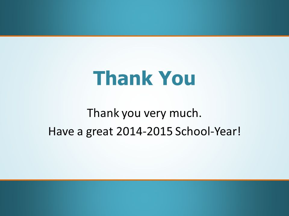 Thank You Thank you very much. Have a great 2014-2015 School-Year!