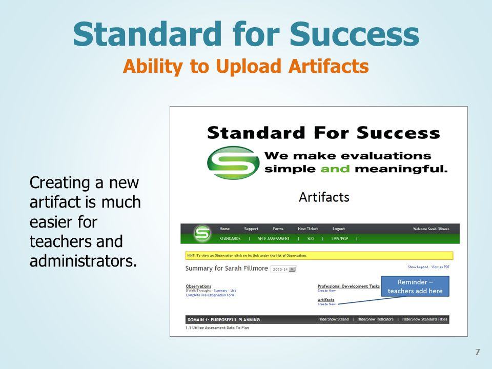 8 Standard for Success Ability to Upload Artifacts When logged in, refer to the Teacher Training FAQ found in your Standard for Success website.