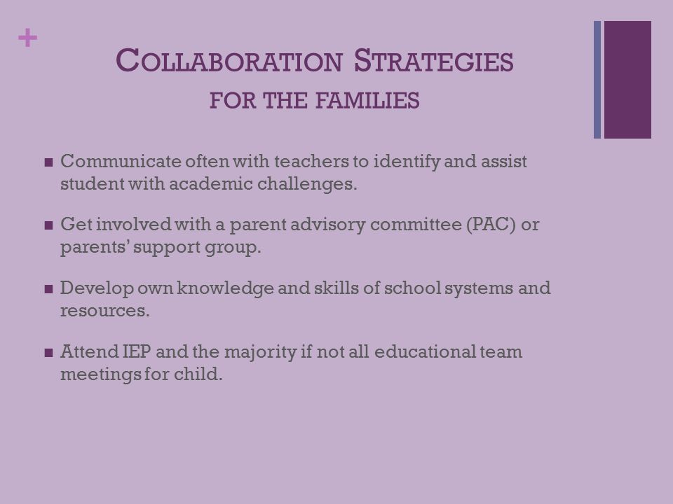 + C OLLABORATION S TRATEGIES FOR THE FAMILIES Communicate often with teachers to identify and assist student with academic challenges.