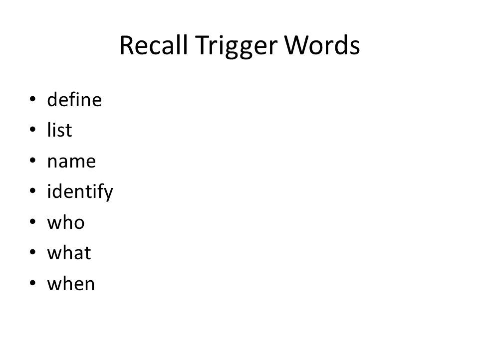 Recall Trigger Words define list name identify who what when