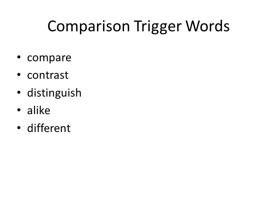 Comparison Trigger Words compare contrast distinguish alike different