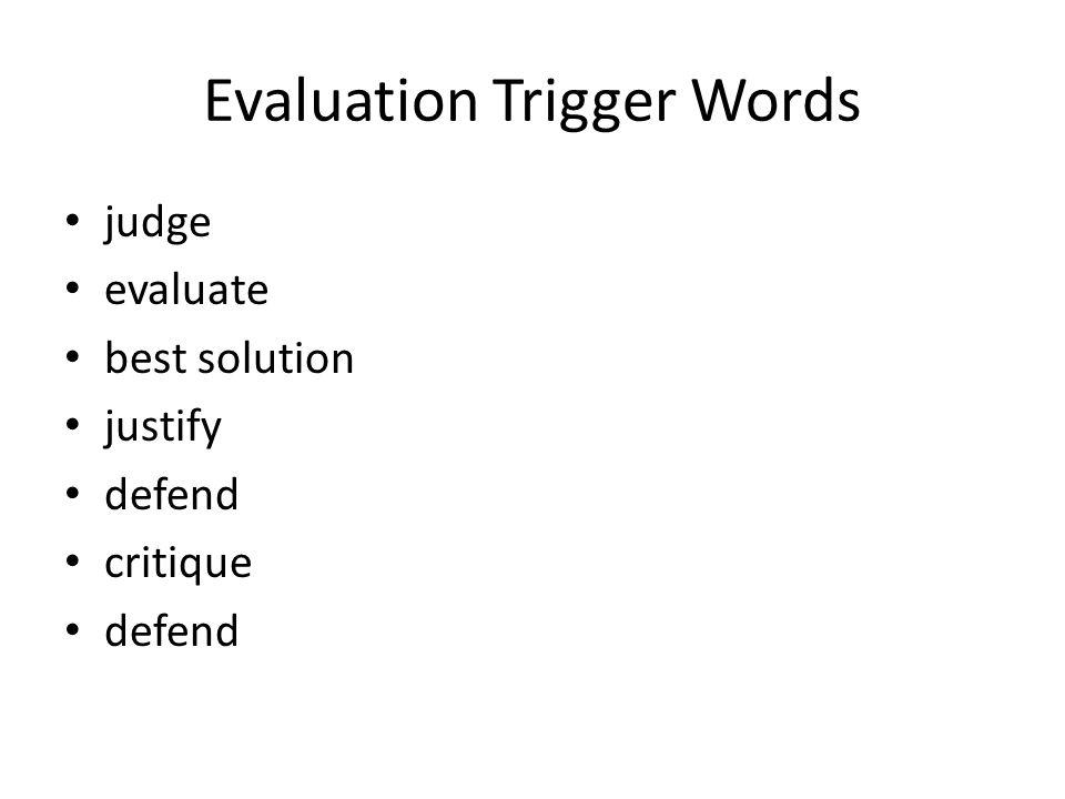 Evaluation Trigger Words judge evaluate best solution justify defend critique defend