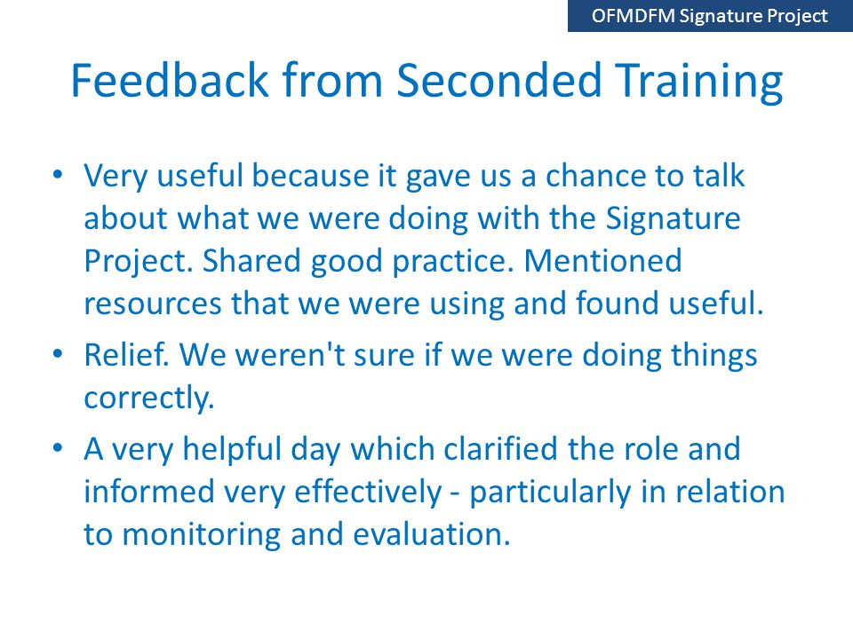 Feedback from Seconded Training Very useful because it gave us a chance to talk about what we were doing with the Signature Project.