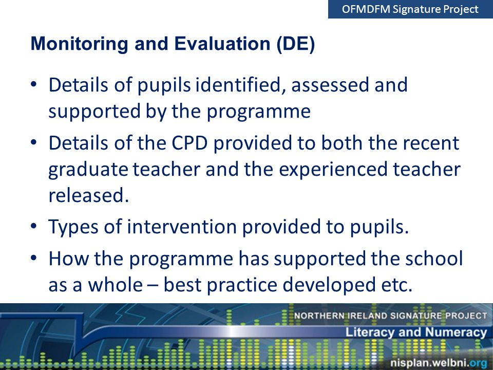 Monitoring and Evaluation (DE) Details of pupils identified, assessed and supported by the programme Details of the CPD provided to both the recent graduate teacher and the experienced teacher released.