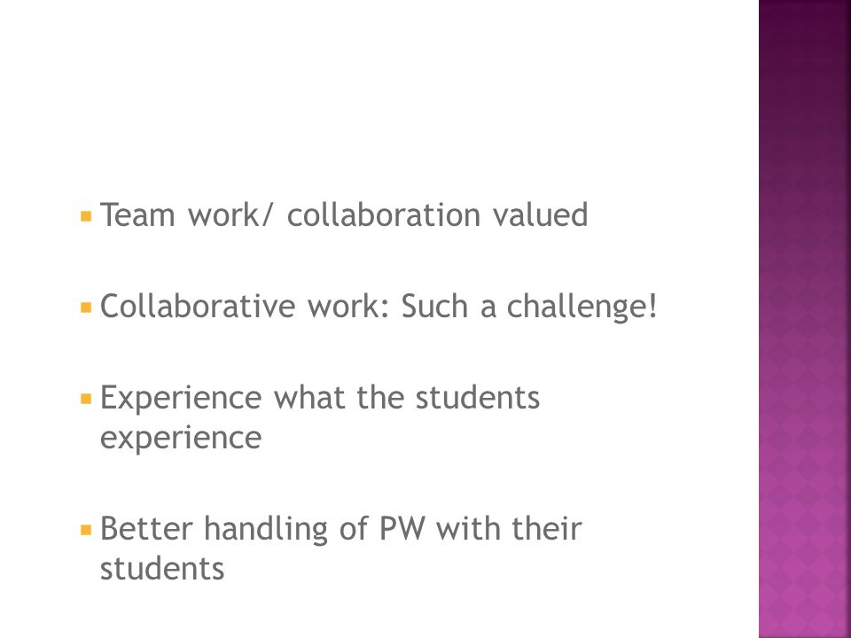  Team work/ collaboration valued  Collaborative work: Such a challenge.