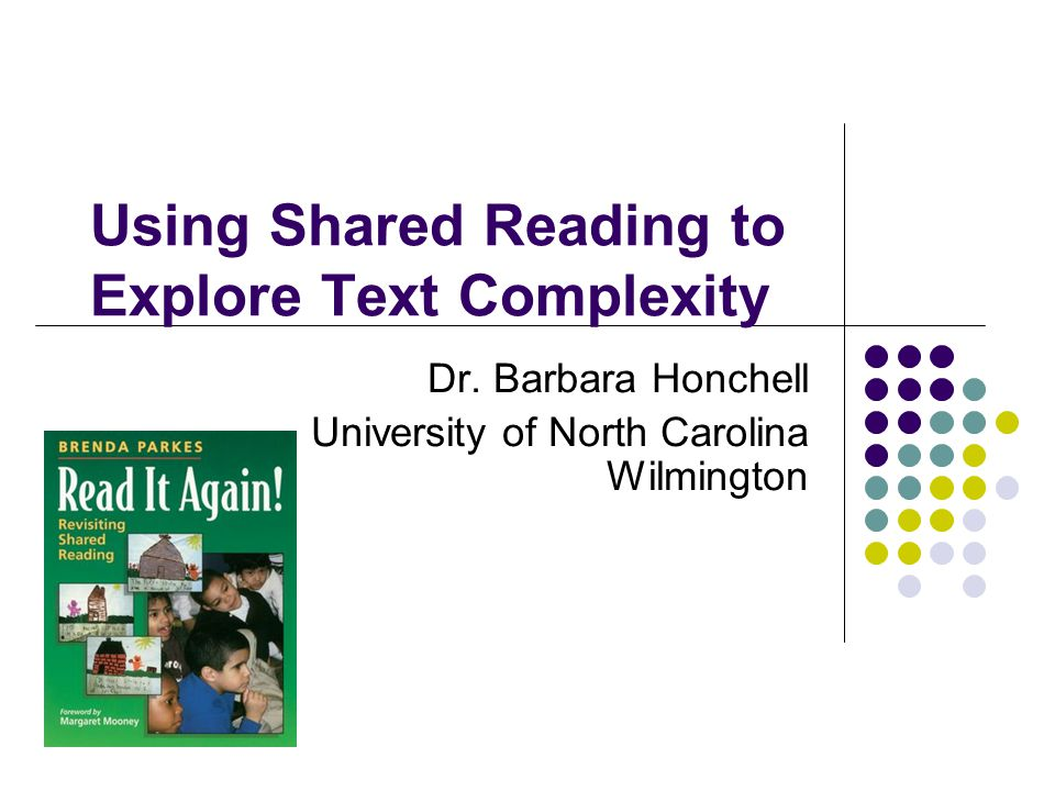 Examples of a Shared Reading lessons for each kind of complexity Weather poster – phonological complexity Pinduli and Island of the Blue Dolphins - syntactic complexity Orville and Wilbur Wright – semantic complexity