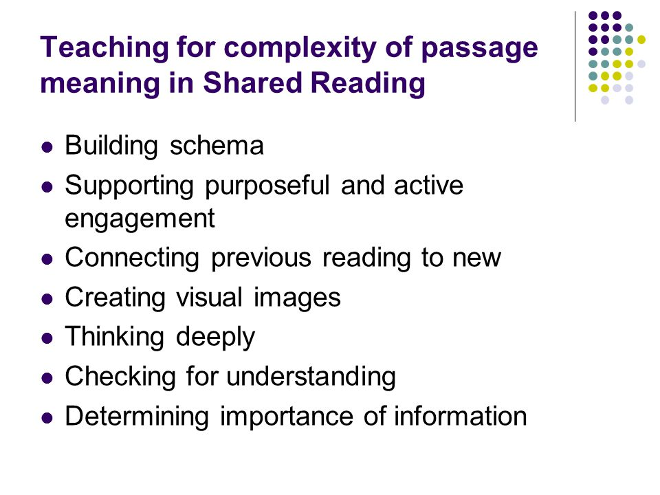 Teaching for complexity of passage meaning in Shared Reading Building schema Supporting purposeful and active engagement Connecting previous reading t