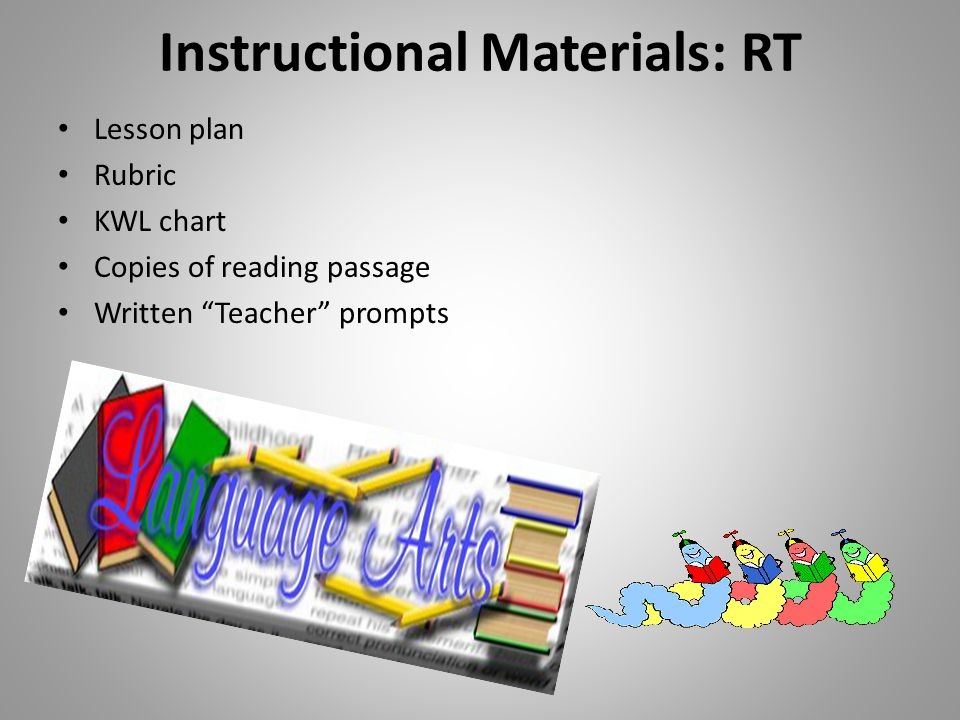 """Instructional Materials: RT Lesson plan Rubric KWL chart Copies of reading passage Written """"Teacher"""" prompts"""
