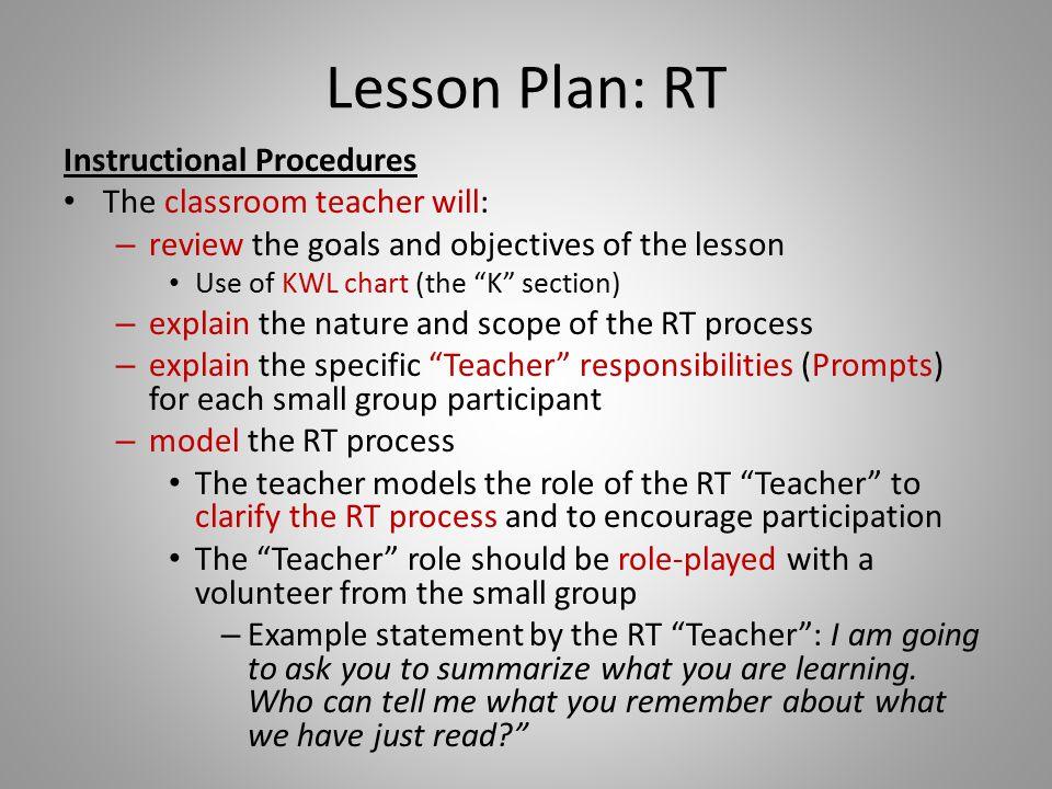 """Lesson Plan: RT Instructional Procedures The classroom teacher will: – review the goals and objectives of the lesson Use of KWL chart (the """"K"""" section"""