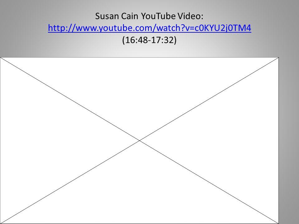 Susan Cain YouTube Video: http://www.youtube.com/watch?v=c0KYU2j0TM4 (16:48-17:32) http://www.youtube.com/watch?v=c0KYU2j0TM4
