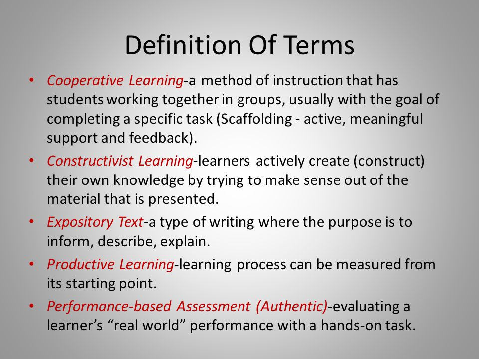 Definition Of Terms Cooperative Learning-a method of instruction that has students working together in groups, usually with the goal of completing a s