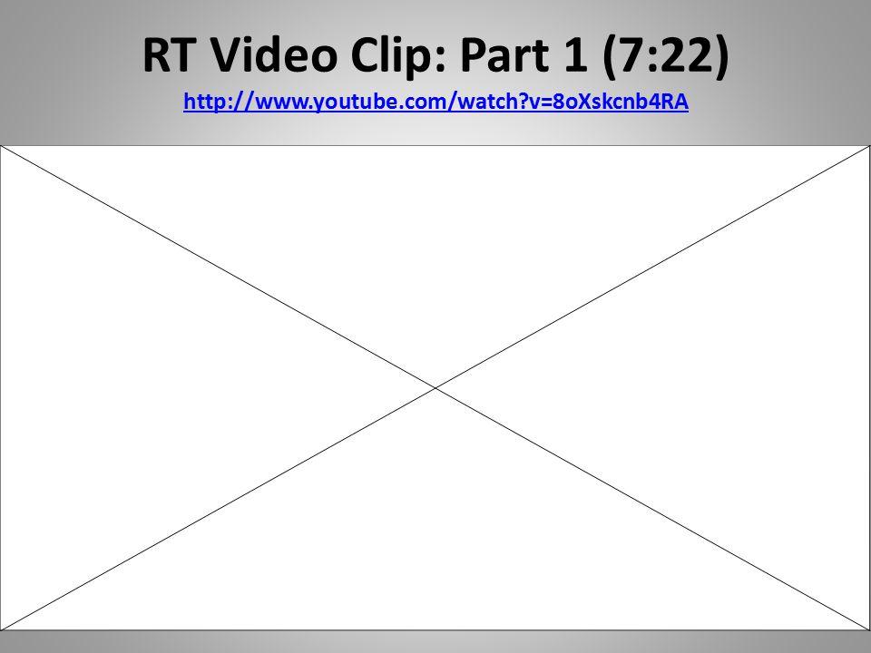 RT Video Clip: Part 1 (7:22) http://www.youtube.com/watch?v=8oXskcnb4RA http://www.youtube.com/watch?v=8oXskcnb4RA