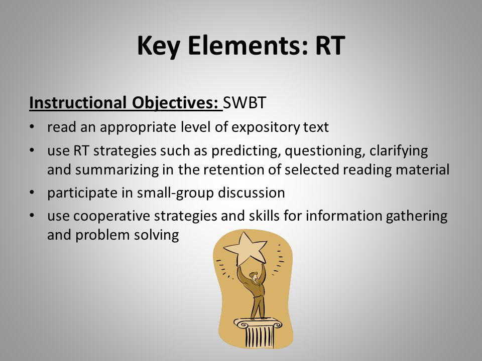 Key Elements: RT Instructional Objectives: SWBT read an appropriate level of expository text use RT strategies such as predicting, questioning, clarif