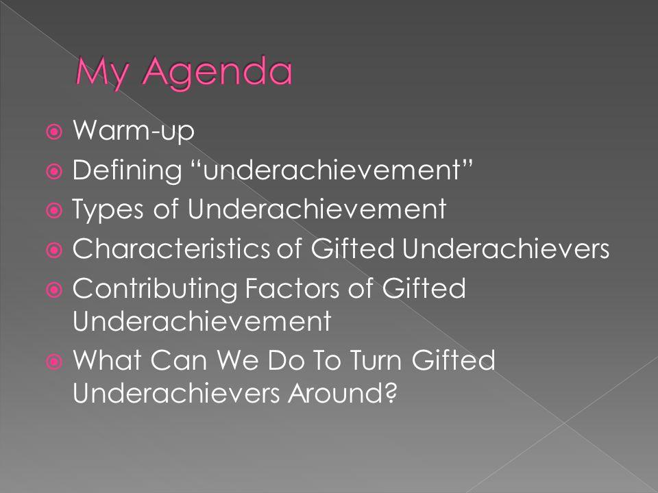""" Warm-up  Defining """"underachievement""""  Types of Underachievement  Characteristics of Gifted Underachievers  Contributing Factors of Gifted Undera"""
